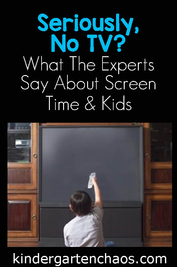 Seriously No TV? What the experts say about screen time and kids.