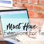 Must Have Apps & Browser Extensions For Teachers