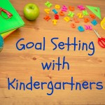 How We Are Setting Goals with Students In Kindergarten