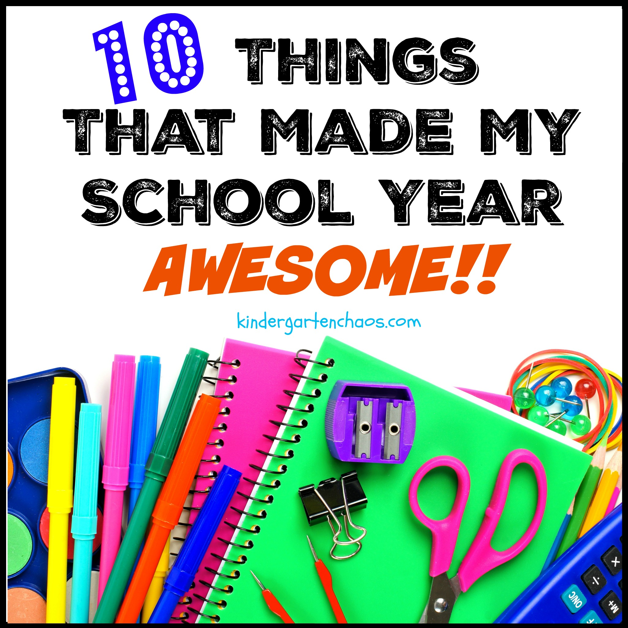 10 Things that made my Kindergarten year Awesome!!