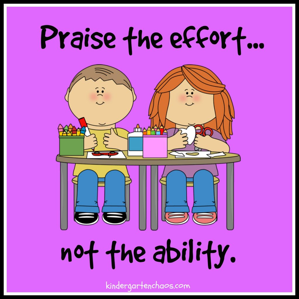 Praise the Effort, not the Ability. Growth Mindset - kindergartenchaos.com