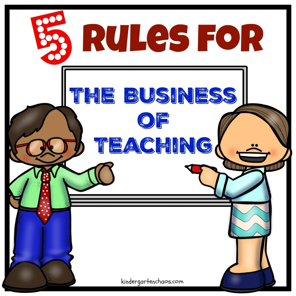 5 Rules for the Business of Teaching - kindergartenchaos.com