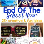 Fun & Creative End Of The School Year Ideas